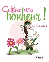 S.Machot - Cultivez votre bonheur !