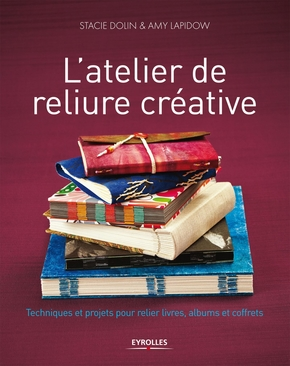 L Atelier De Reliure Creative Stacie Dolin Amy Lapidow Editions Eyrolles