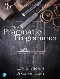 The pragmatic programmer: your journey to mastery, 20th anniversary edition