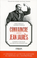 Y.Harlaut, Y.Chanoir - Convaincre comme Jean Jaurès