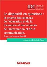 Le dispositif en questions : le prisme des sciences de l'éducation et de la formation et des sciences de l'information et de la communication