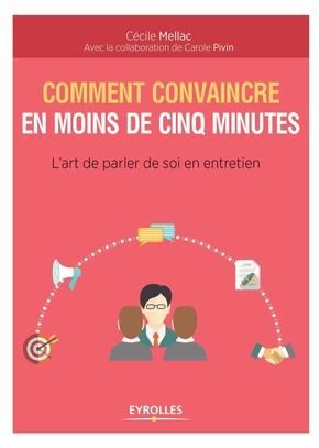 Mellac, Cecile ; Pivin, Carole- Comment convaincre en moins de cinq minutes