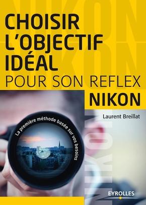 Laurent Breillat- Choisir l'objectif idéal pour son reflex nikon