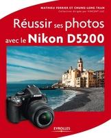 Tran , Chung-Leng; Ferrier, Mathieu - Réussir ses photos avec le nikon d5200