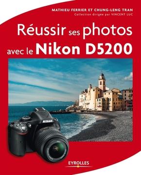 Tran , Chung-Leng; Ferrier, Mathieu- Réussir ses photos avec le Nikon D5200