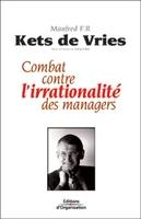 Manfred F. R. Kets De Vries - Combat contre l'irrationalité des managers