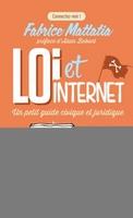 F.Mattatia - Loi et internet. un petit guide civique et juridique
