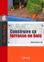 Wilfried Andres - Construire sa terrasse en bois
