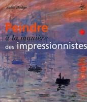 Susie Hodge - Peindre à la manière des impressionnistes