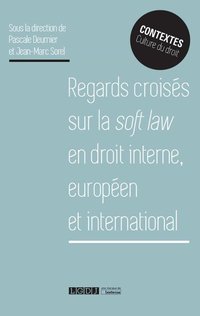 Regards croises sur la soft law en droit interne europeen et international