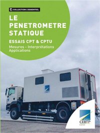 Le Pénétromètre statique - Essais CPT Et CPTU - Mesures, interprétations, applications