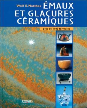 Wolf E. Matthes- Emaux et glacures ceramiques plus de 1100 recettes