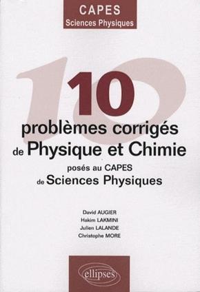 10 Problèmes corrigés de physique et chimie posés au CAPES de sciences physiques - David Augier,Hakim Lakmini,Julien Lalande,Christophe More