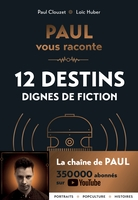 Paul vous raconte 12 destins dignes de fiction