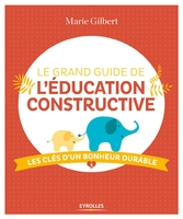 M.Gilbert - Le grand guide de l'éducation constructive