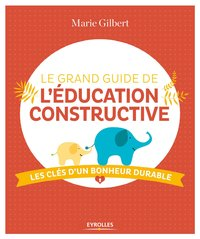 Le grand guide de l'éducation constructive