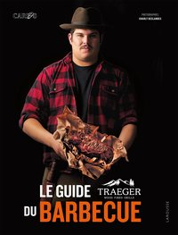 Le guide traeger du barbecue