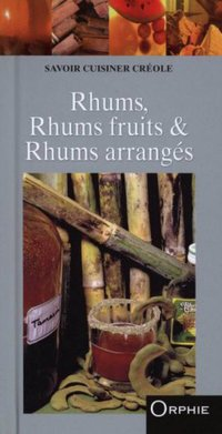 Rhums, rhums fruits et rhums arrangés