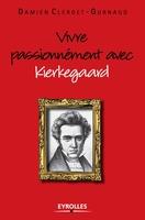 Clerget-Gurnaud, Damien - Vivre passionnément avec kierkegaard