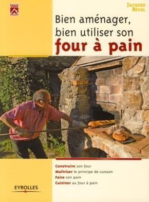 Jacques Revel- Bien amenager, bien utiliser son four a pain. construire sonfour. maitriser le p