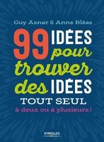 G.Aznar, A.Bléas - 99 idées pour trouver des idées