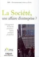 IMS - Entreprendre pour la Cité - La societe, une affaire d'entreprise ? l'engagement societaldes entreprises : en