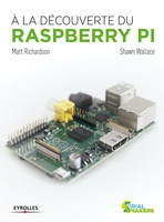 Richardson, Matt; Wallace, Shawn - À la découverte du  Raspberry PI