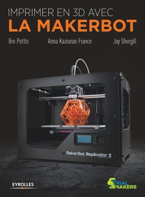 J.Shergill, B.Pettis, A.France- Imprimer en 3d avec la makerbot