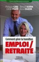 P.Caré, C.Polté, B.Dorin, N.Ouidir - Comment gérer la transition emploi/retraite