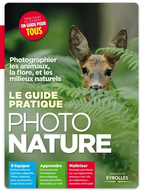 Ivan Roux- Le guide pratique photo nature. photographier les animaux, la flore, et les mili