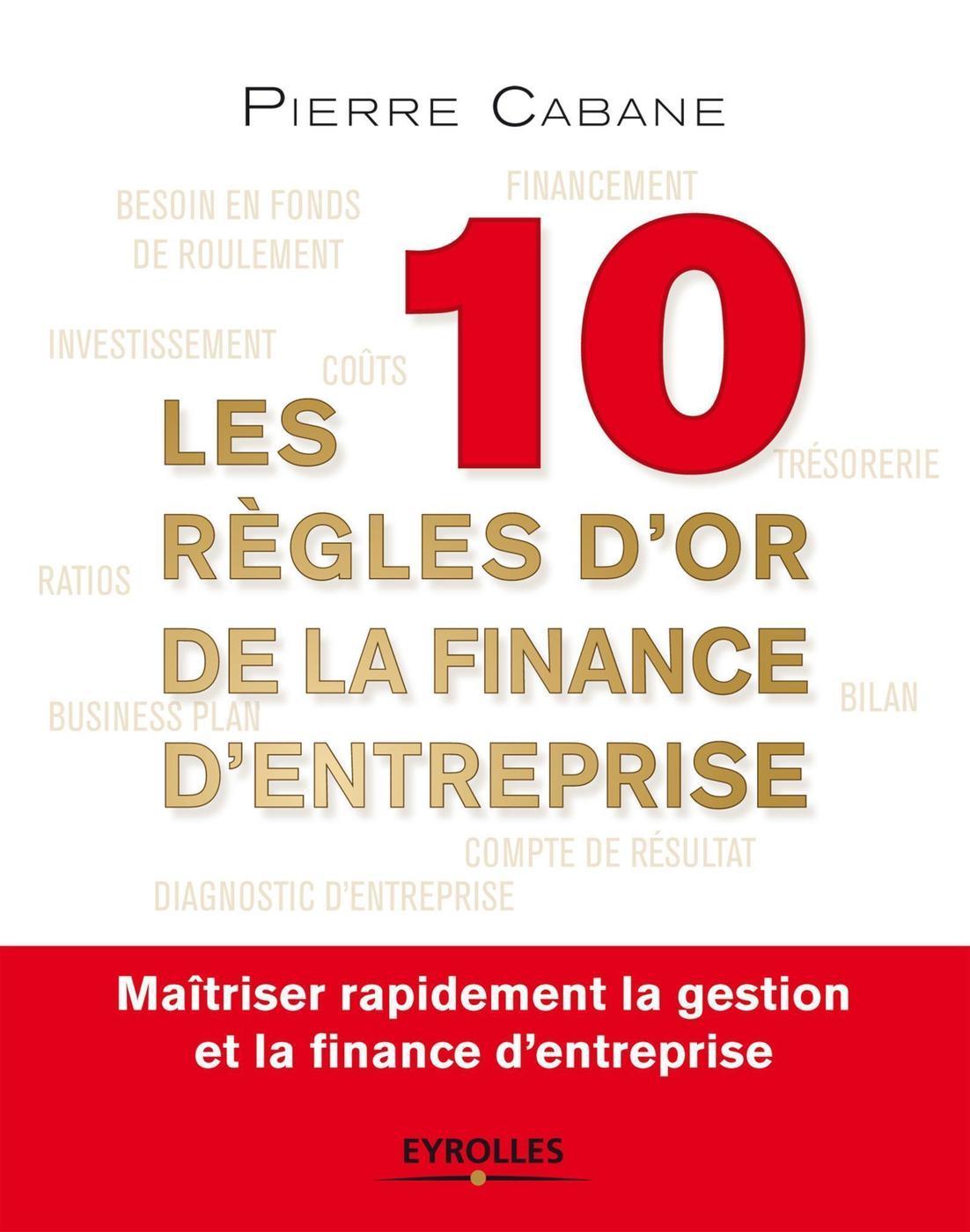 eb47a59c552 Les 10 règles d or de la finance d entreprise - P.Cabane - Librairie  Eyrolles