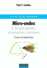 Micro-ondes - Volume 2 - Circuits passifs, propagation, antennes