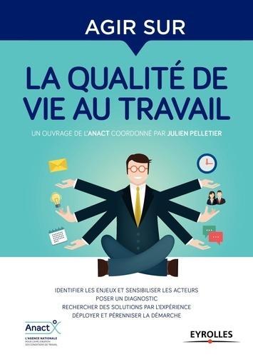 Agir sur la qualité de vie au travail - Collectif Anact, J ...