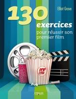Elliot Grove - 130 exercices pour réussir son premier film