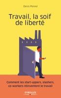 Pennel, Denis - Travail, la soif de liberté