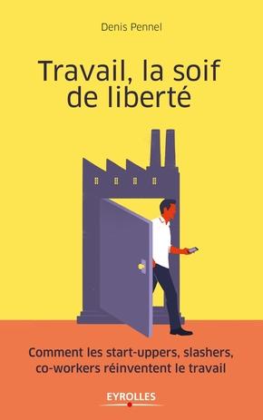 Pennel, Denis- Travail, la soif de liberté