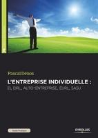 P.Dénos - L'entreprise individuelle : ei, eirl, auto-entreprise, eurl, sasu