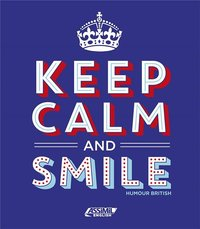 Keep calm and smile - humour british