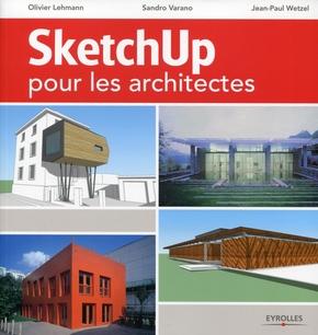 Lehmann, Olivier; Varano, Sandro; Wetzel, Jean-Paul- Sketchup pour les architectes