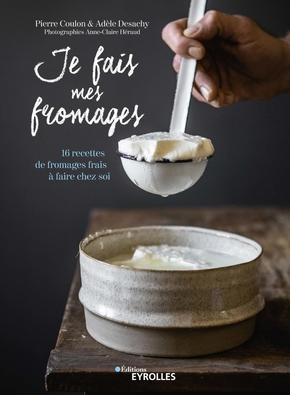 P.Coulon, A.Desachy- Je fais mes fromages