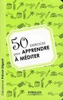 Géraldyne Prévot-Gigant - 50 exercices pour apprendre à méditer