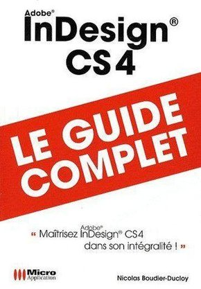 Adobe Indesign CS4 - Le guide complet
