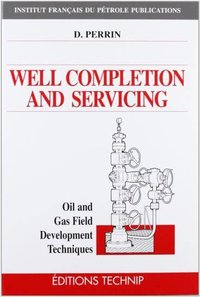 Well completion and servicing - oil and gas field development techniques