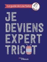 L.Tailor, P.Trudel-Bellemare - Je deviens expert tricot