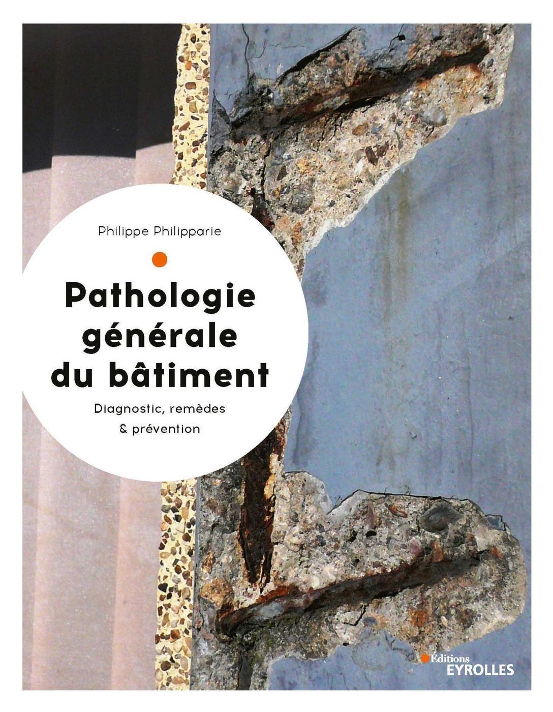 Entreprise Generale De Batiment 77 pathologie générale du bâtiment - p.philipparie - librairie eyrolles