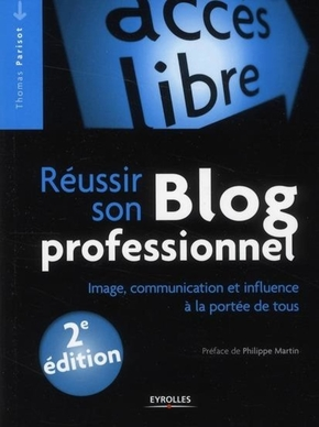 T.Parisot- Reussir son blog professionnel. image, communication et influence a la portee de
