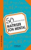 Di Daniel, Valerie - 50 exercices pour maîtriser son mental