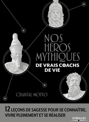 C.Motto- Nos héros mythiques, de vrais coachs de vie