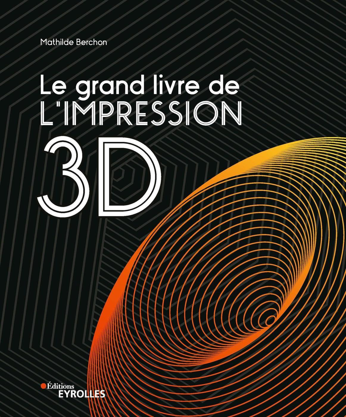 Le Grand Livre De L Impression 3d Mathilde Berchon Librairie Eyrolles