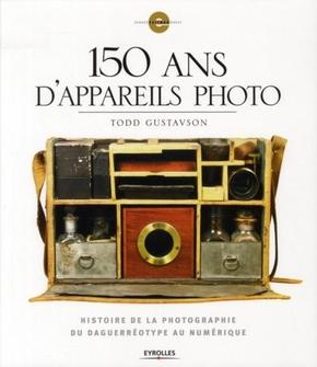 T.Gustavson- 150 ans d'appareils photo du daguerréotype au numérique